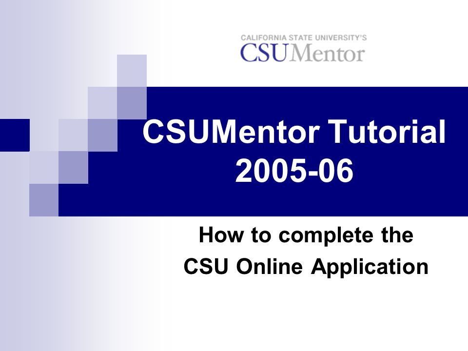 CSUMentor Tutorial 2005-06 How to complete the CSU Online Application