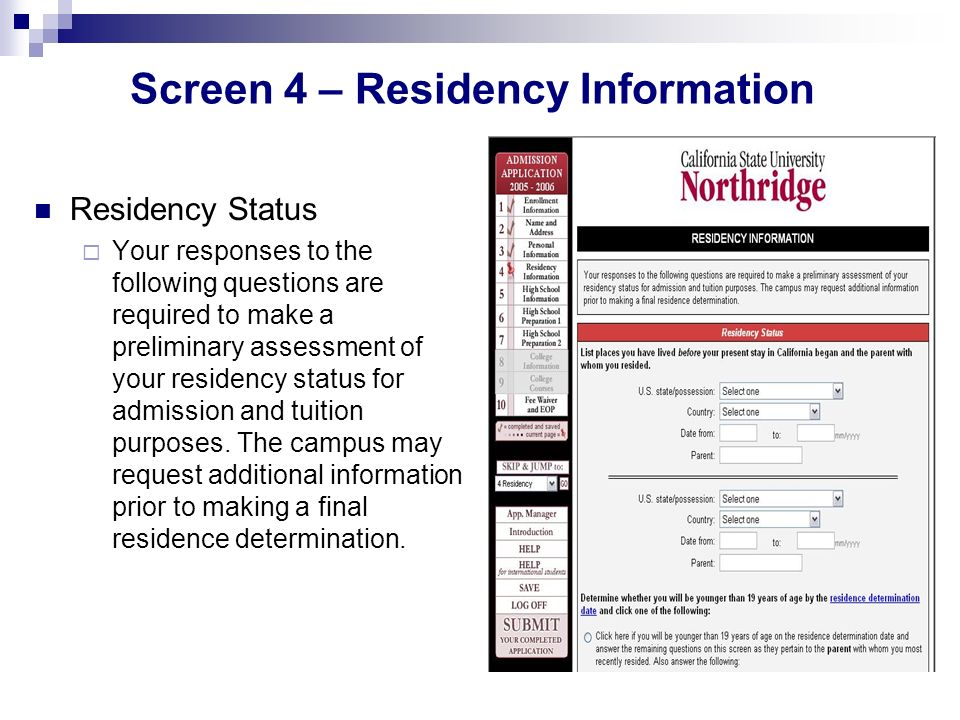 Screen 4 – Residency Information Residency Status Your responses to the following questions are required to make a preliminary assessment of your residency status for admission and tuition purposes.