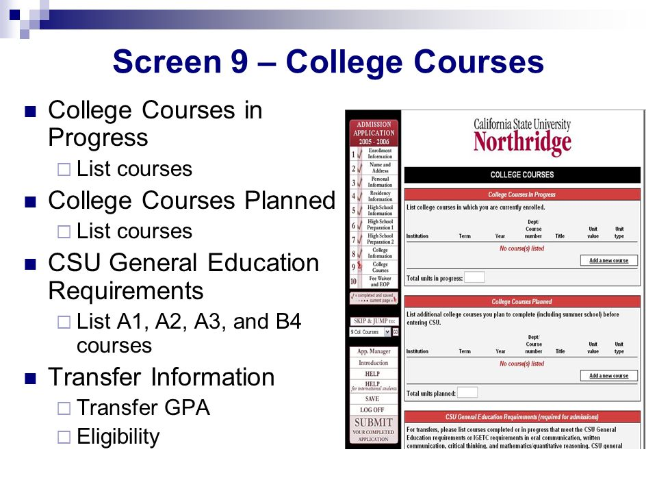 Screen 9 – College Courses College Courses in Progress List courses College Courses Planned List courses CSU General Education Requirements List A1, A2, A3, and B4 courses Transfer Information Transfer GPA Eligibility