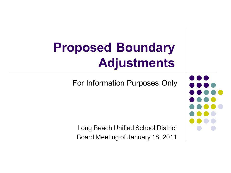 Proposed Boundary Adjustments For Information Purposes Only Long Beach Unified School District Board Meeting of January 18, 2011