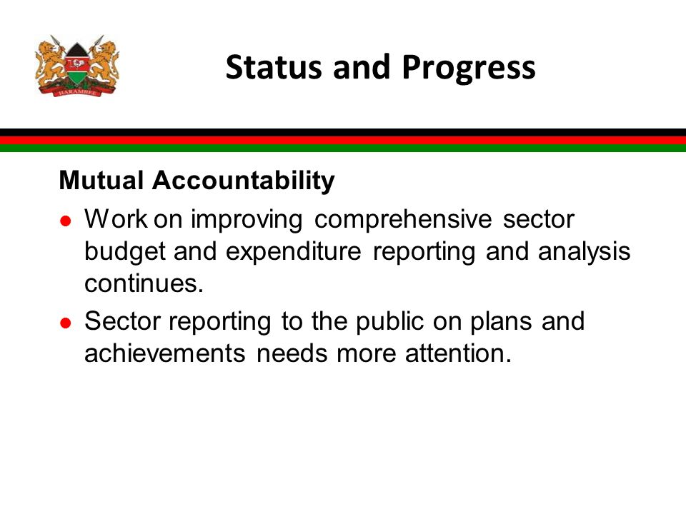 Status and Progress Mutual Accountability l Work on improving comprehensive sector budget and expenditure reporting and analysis continues.