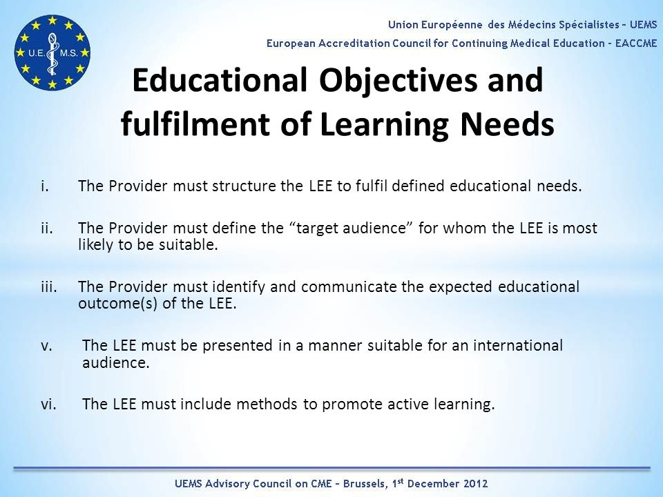 Educational Objectives and fulfilment of Learning Needs i.The Provider must structure the LEE to fulfil defined educational needs.
