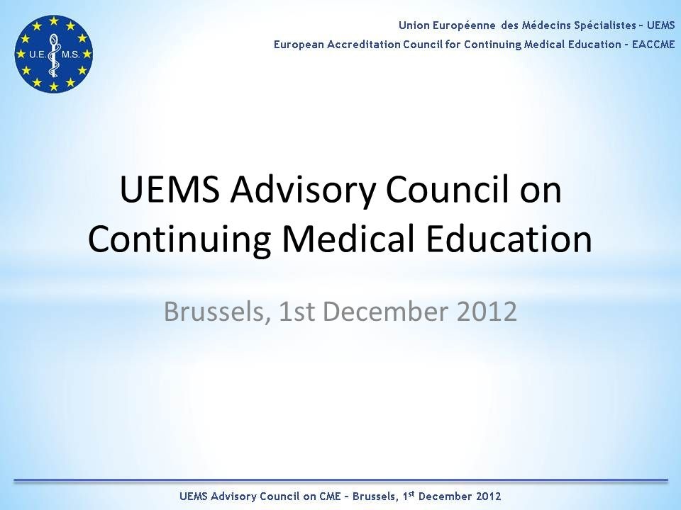 UEMS Advisory Council on Continuing Medical Education Brussels, 1st December 2012