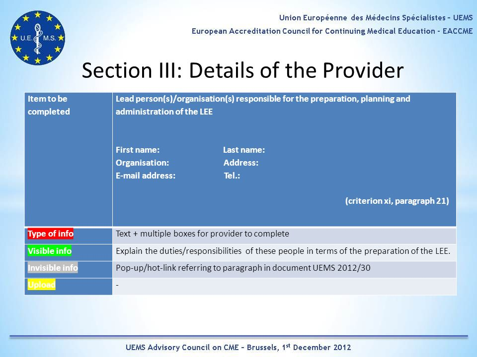 Section III: Details of the Provider Item to be completed Lead person(s)/organisation(s) responsible for the preparation, planning and administration of the LEE First name: Last name: Organisation: Address: E-mail address: Tel.: (criterion xi, paragraph 21) Type of infoText + multiple boxes for provider to complete Visible infoExplain the duties/responsibilities of these people in terms of the preparation of the LEE.