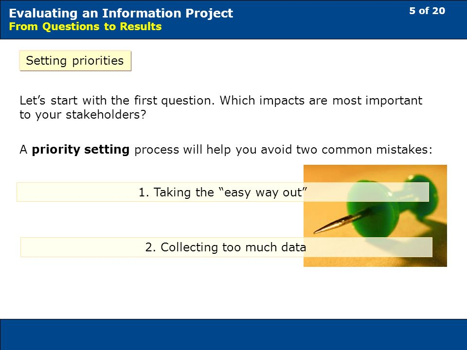 5 of 20 Evaluating an Information Project From Questions to Results Setting priorities Lets start with the first question.