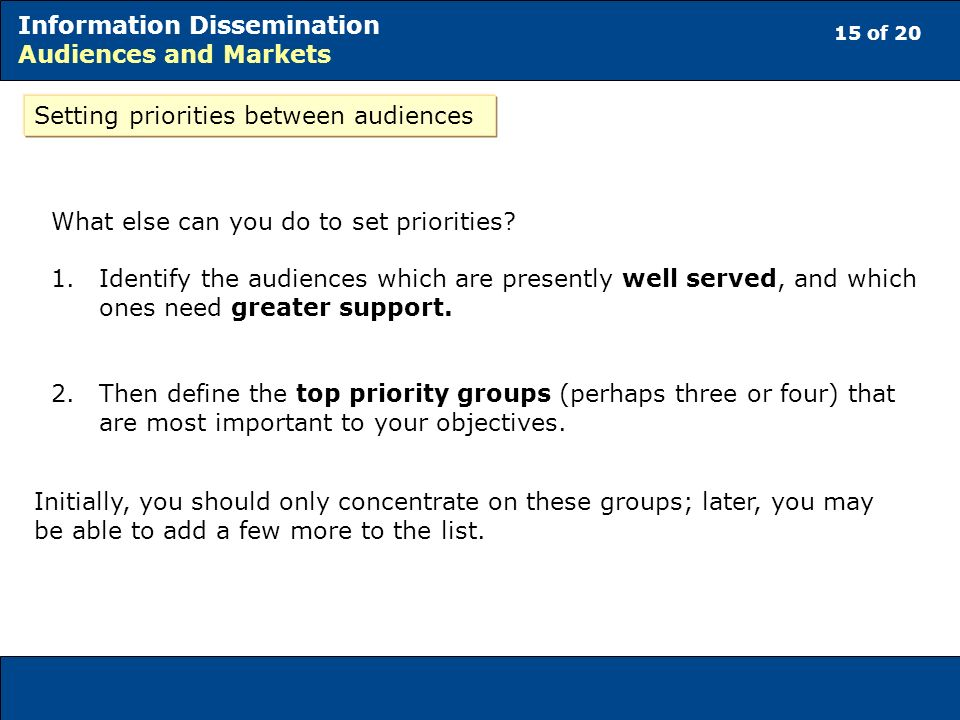 15 of 20 Information Dissemination Audiences and Markets What else can you do to set priorities.