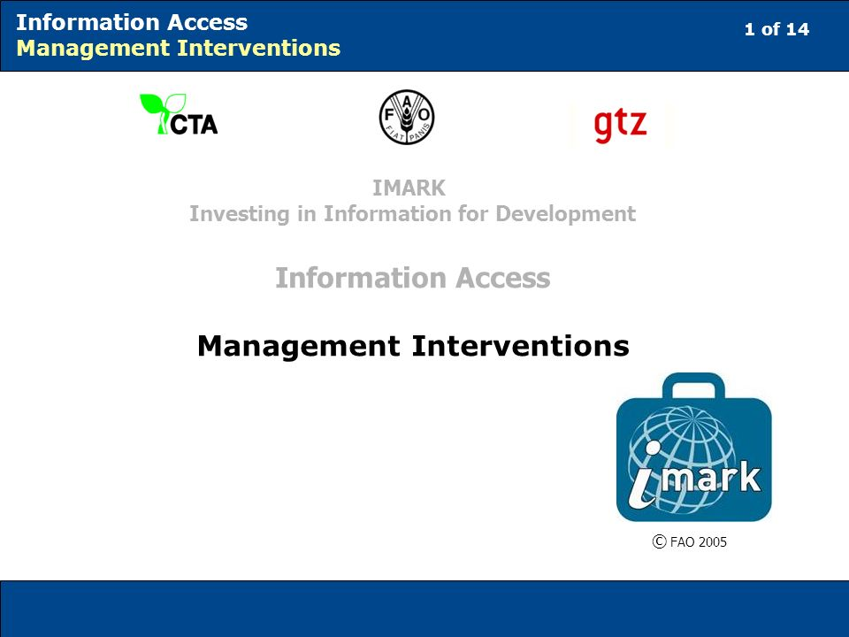 1 of 14 Information Access Management Interventions © FAO 2005 IMARK Investing in Information for Development Information Access Management Interventions