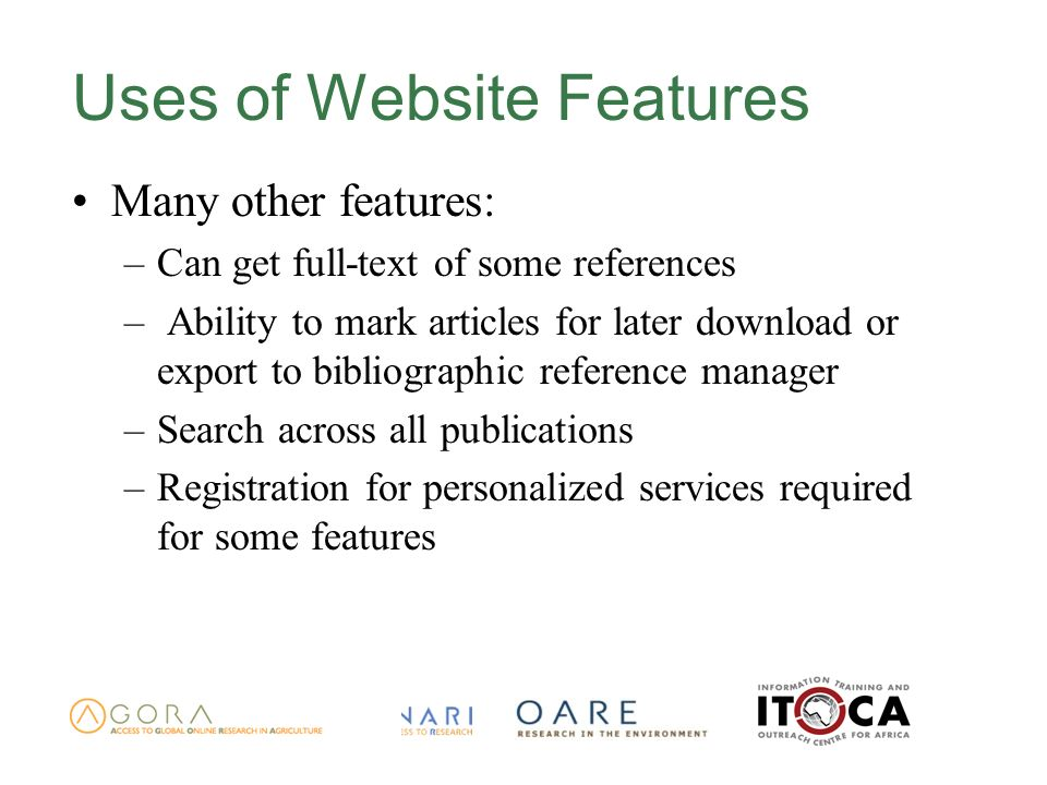 Uses of Website Features Many other features: –Can get full-text of some references – Ability to mark articles for later download or export to bibliographic reference manager –Search across all publications –Registration for personalized services required for some features