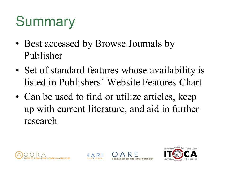 Summary Best accessed by Browse Journals by Publisher Set of standard features whose availability is listed in Publishers Website Features Chart Can be used to find or utilize articles, keep up with current literature, and aid in further research