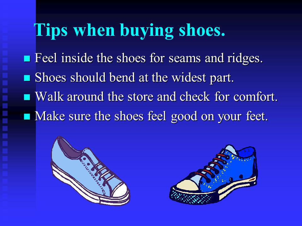 Tips when buying shoes. n Feel inside the shoes for seams and ridges.