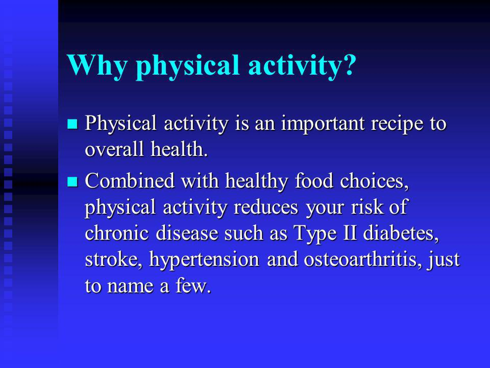 Why physical activity. n Physical activity is an important recipe to overall health.