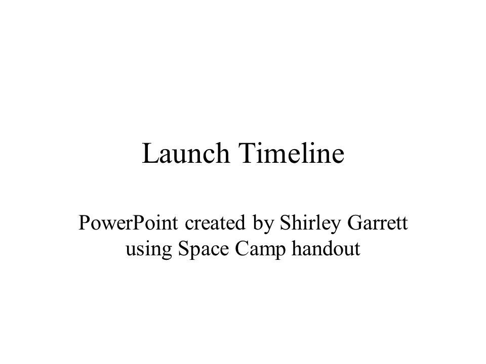 Launch Timeline PowerPoint created by Shirley Garrett using Space Camp handout