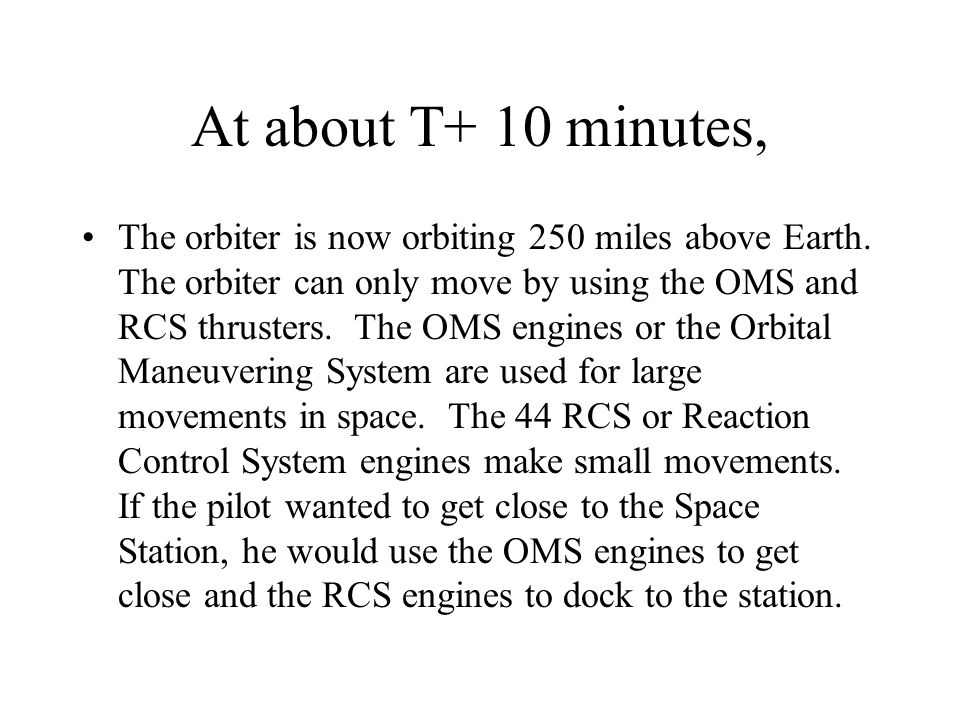 At about T+ 10 minutes, The orbiter is now orbiting 250 miles above Earth.