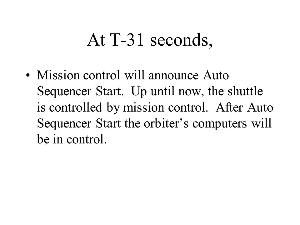 At T-31 seconds, Mission control will announce Auto Sequencer Start.