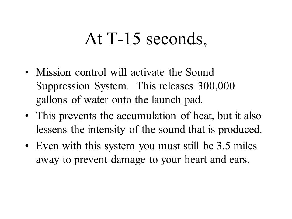 At T-15 seconds, Mission control will activate the Sound Suppression System.