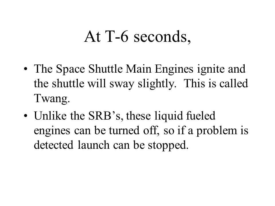 At T-6 seconds, The Space Shuttle Main Engines ignite and the shuttle will sway slightly.