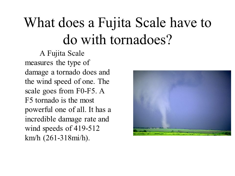 What does a Fujita Scale have to do with tornadoes.