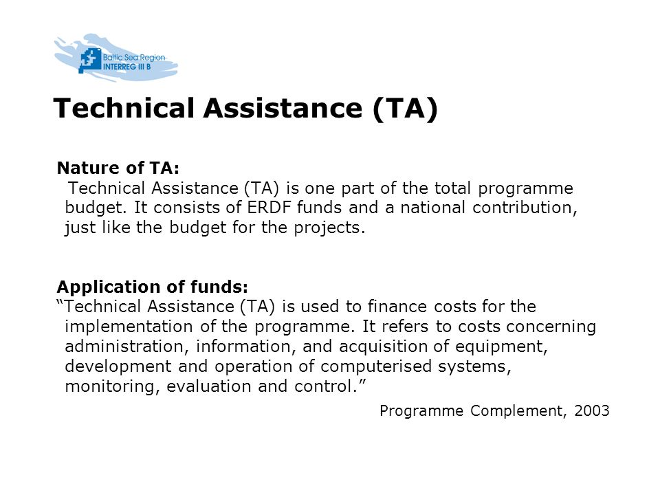 Technical Assistance (TA) Nature of TA: Technical Assistance (TA) is one part of the total programme budget.