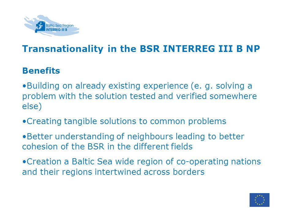 Transnationality in the BSR INTERREG III B NP Benefits Building on already existing experience (e.