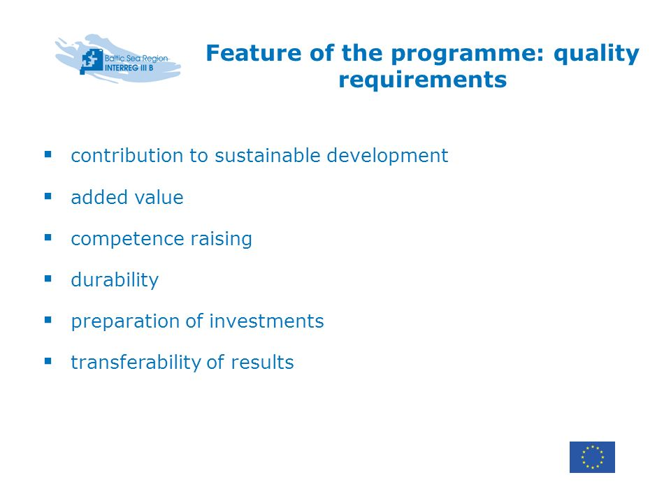 Feature of the programme: quality requirements contribution to sustainable development added value competence raising durability preparation of investments transferability of results