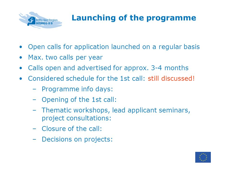 Launching of the programme Open calls for application launched on a regular basis Max.