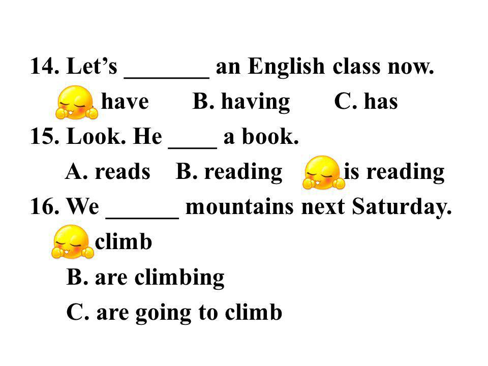 14. Lets _______ an English class now. A. have B.