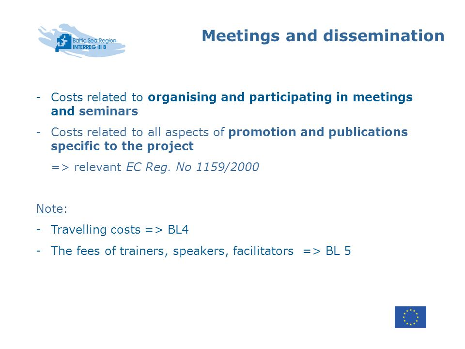 Meetings and dissemination -Costs related to organising and participating in meetings and seminars -Costs related to all aspects of promotion and publications specific to the project => relevant EC Reg.