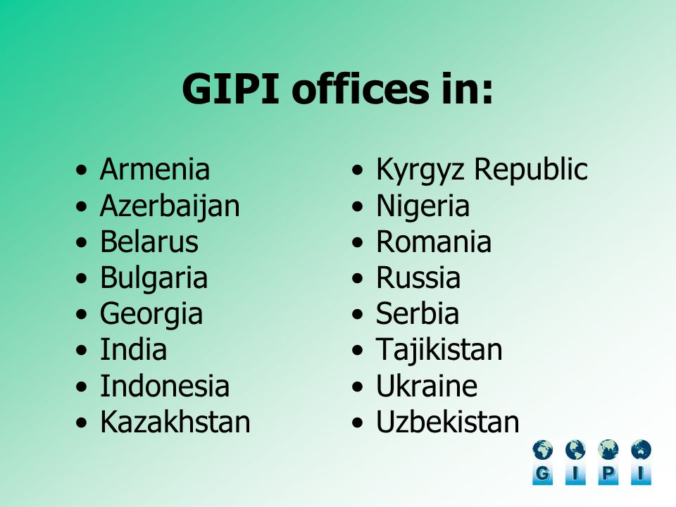 GIPI offices in: Armenia Azerbaijan Belarus Bulgaria Georgia India Indonesia Kazakhstan Kyrgyz Republic Nigeria Romania Russia Serbia Tajikistan Ukraine Uzbekistan