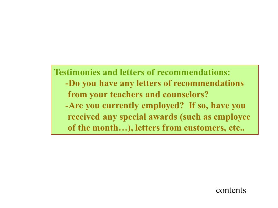 Testimonies and letters of recommendations: -Do you have any letters of recommendations from your teachers and counselors.