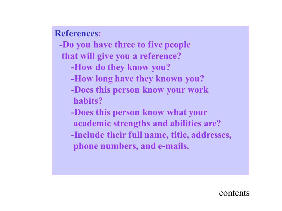References: -Do you have three to five people that will give you a reference.