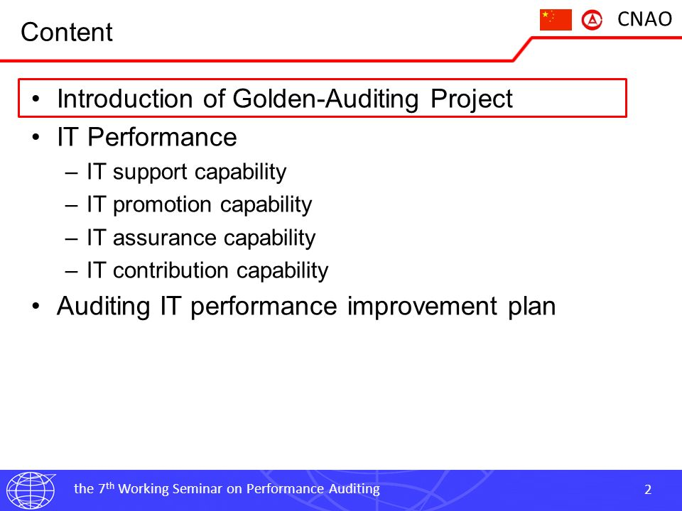 the 7 th Working Seminar on Performance Auditing 2 CNAO Content Introduction of Golden-Auditing Project IT Performance –IT support capability –IT promotion capability –IT assurance capability –IT contribution capability Auditing IT performance improvement plan