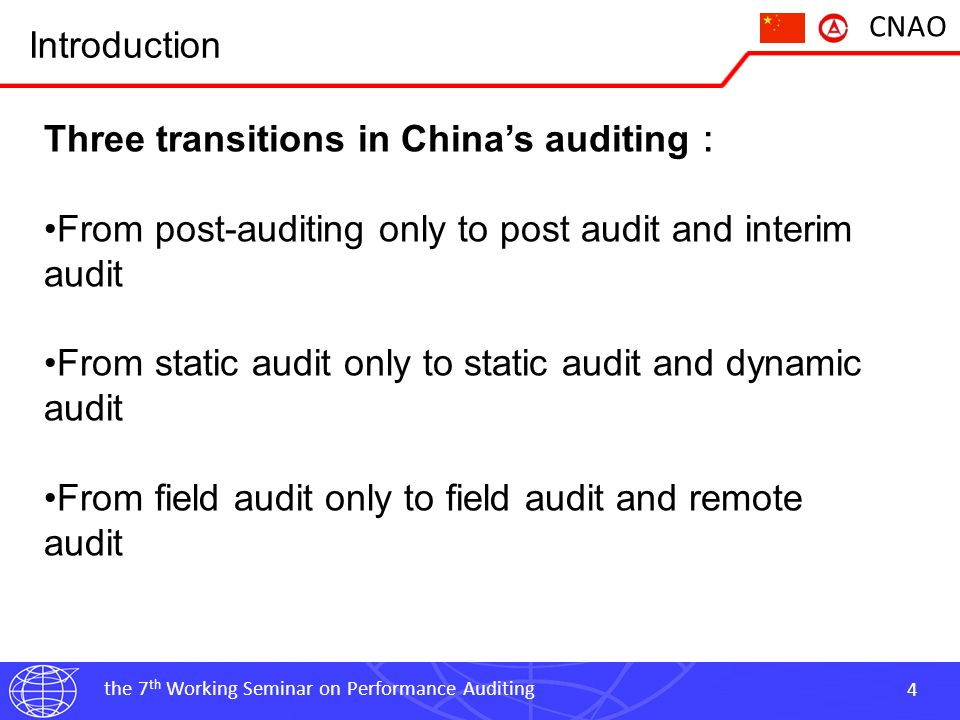 the 7 th Working Seminar on Performance Auditing 4 CNAO Introduction Three transitions in Chinas auditing From post-auditing only to post audit and interim audit From static audit only to static audit and dynamic audit From field audit only to field audit and remote audit