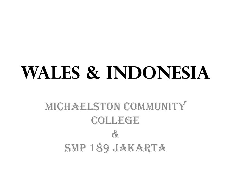 Wales & Indonesia Michaelston Community College & SMP 189 Jakarta