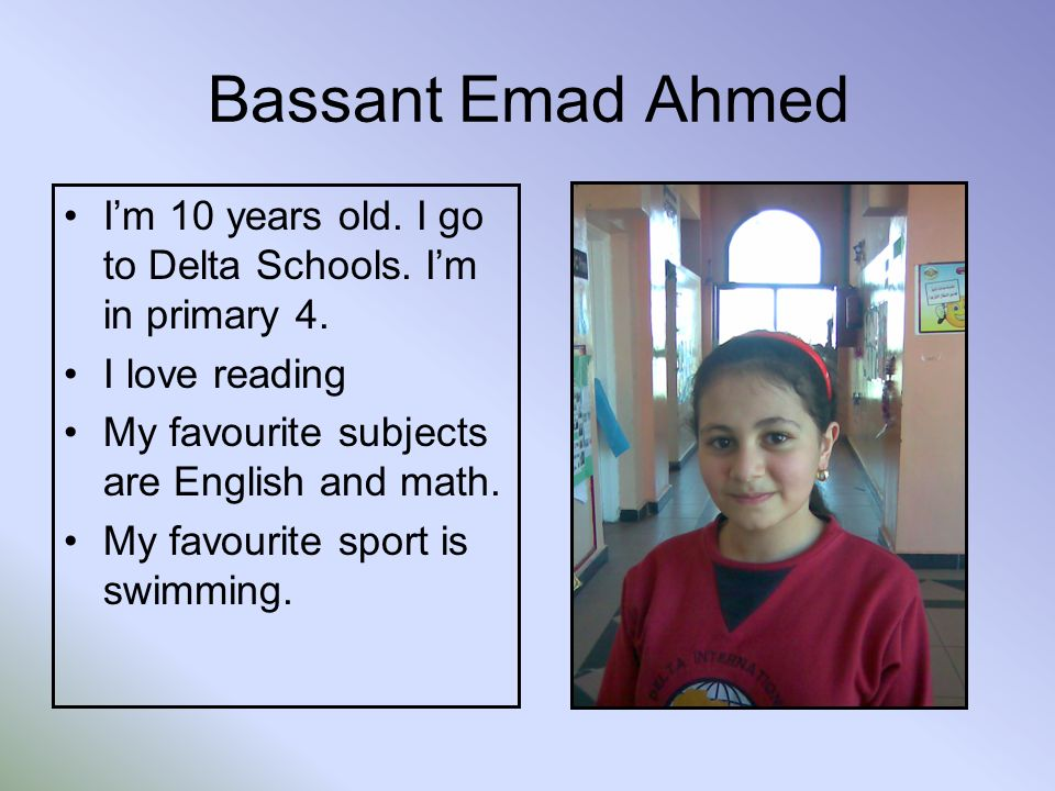 Bassant Emad Ahmed Im 10 years old. I go to Delta Schools.