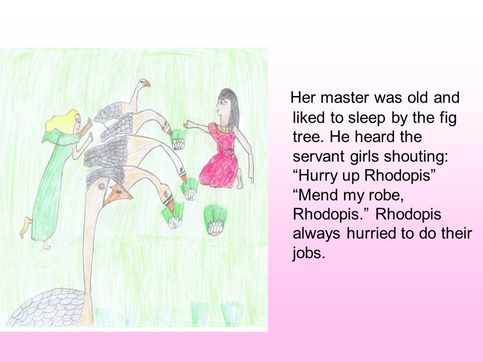 Rhodopis and the other servant girls went to the River Nile every day to wash clothes or gather reeds.