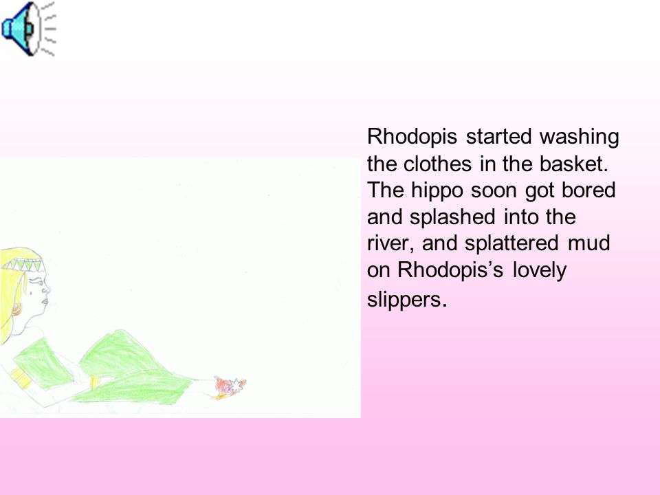 The next morning, Rhodopis followed the servant girls to the river.