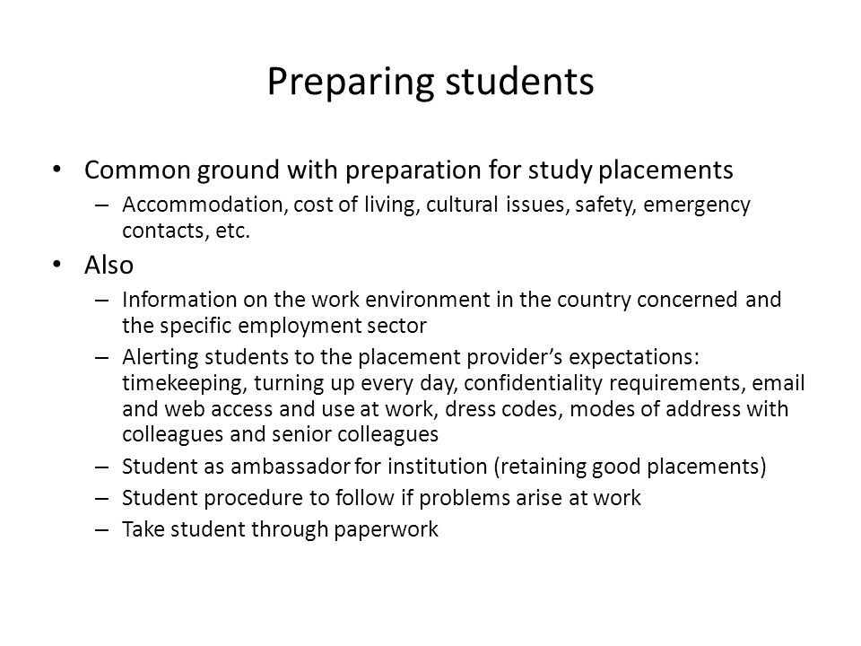 Preparing students Common ground with preparation for study placements – Accommodation, cost of living, cultural issues, safety, emergency contacts, etc.