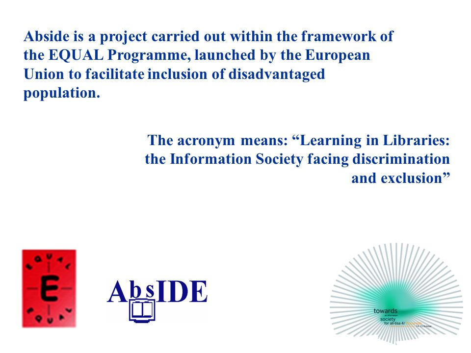 Abside is a project carried out within the framework of the EQUAL Programme, launched by the European Union to facilitate inclusion of disadvantaged population.