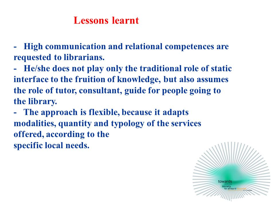 - High communication and relational competences are requested to librarians.