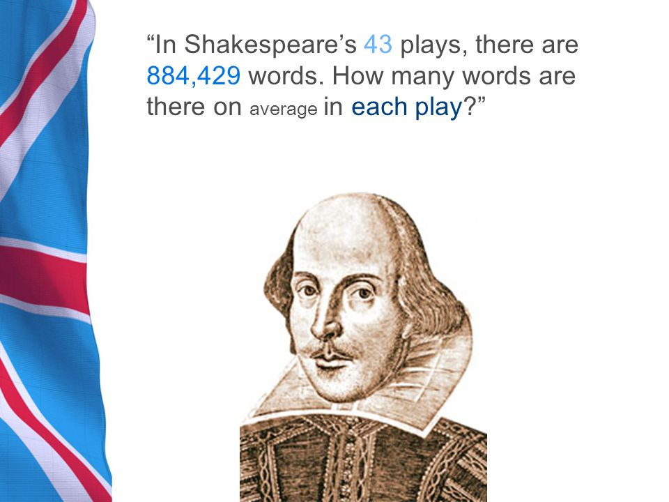 In Shakespeares 43 plays, there are 884,429 words.