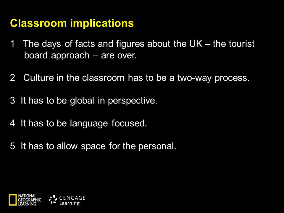 Classroom implications 1 The days of facts and figures about the UK – the tourist board approach – are over.