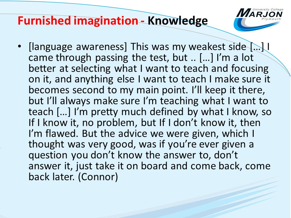Furnished imagination - Knowledge [language awareness] This was my weakest side […] I came through passing the test, but..