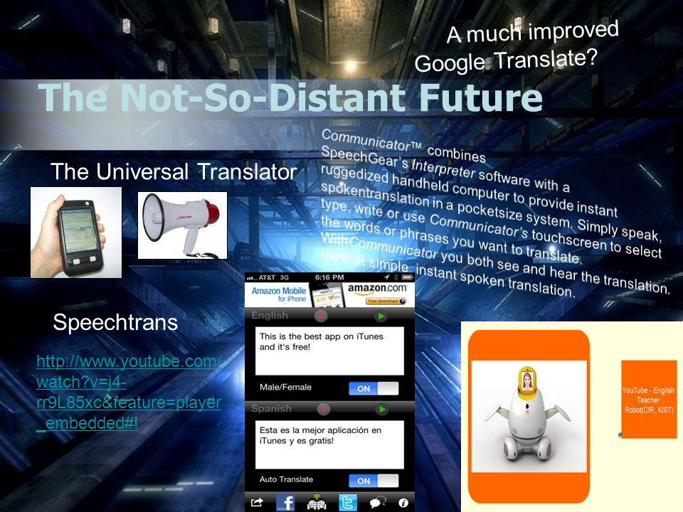 The Not-So-Distant Future The Universal Translator Speechtrans http://www.youtube.com/ watch v=j4- rr9L85xc&feature=player _embedded#.