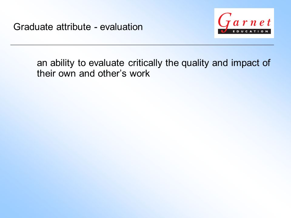Graduate attribute - evaluation an ability to evaluate critically the quality and impact of their own and others work