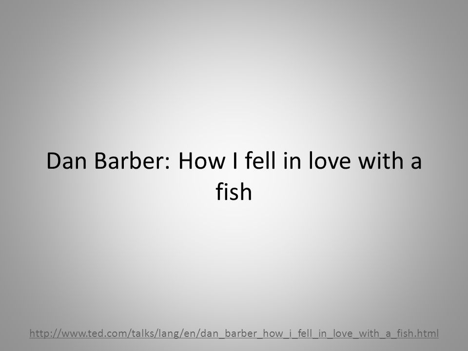 Dan Barber: How I fell in love with a fish http://www.ted.com/talks/lang/en/dan_barber_how_i_fell_in_love_with_a_fish.html