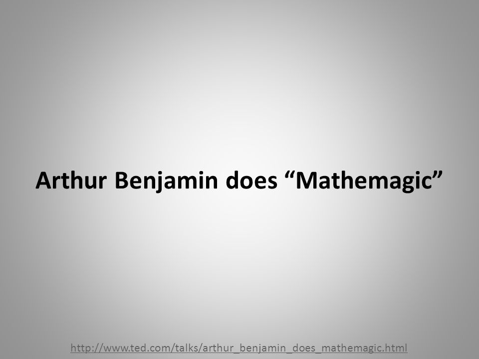 Arthur Benjamin does Mathemagic http://www.ted.com/talks/arthur_benjamin_does_mathemagic.html