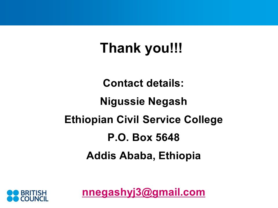 Thank you!!. Contact details: Nigussie Negash Ethiopian Civil Service College P.O.