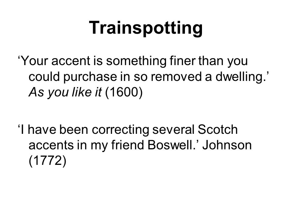 Trainspotting Your accent is something finer than you could purchase in so removed a dwelling.