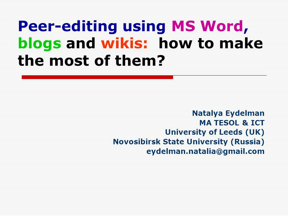 Peer-editing using MS Word, blogs and wikis: how to make the most of them.