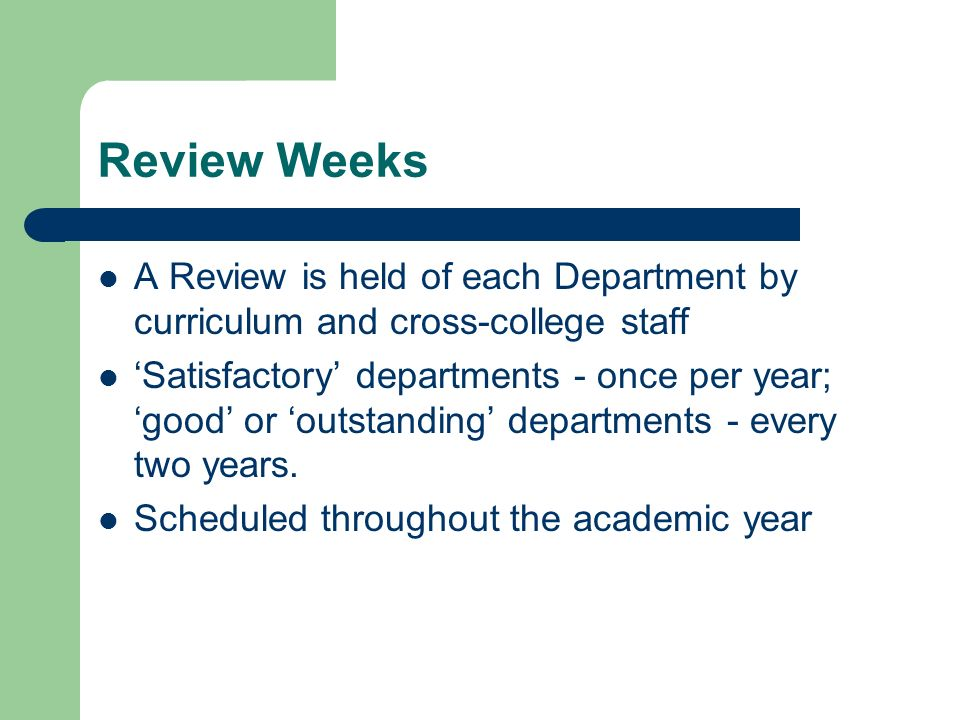 Review Weeks A Review is held of each Department by curriculum and cross-college staff Satisfactory departments - once per year; good or outstanding departments - every two years.